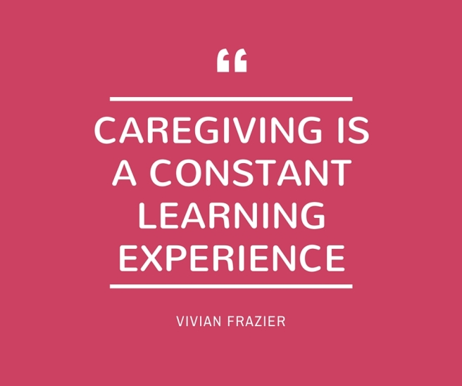 caregiving is a constant learning experience